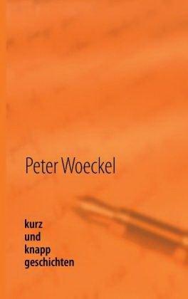 kurzundknappgeschichten von Peter Woeckel